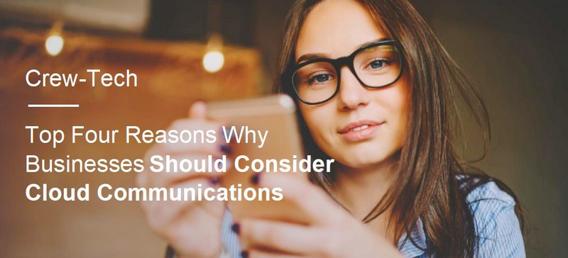 Top Four Reasons Businesses Should Consider Cloud Communications